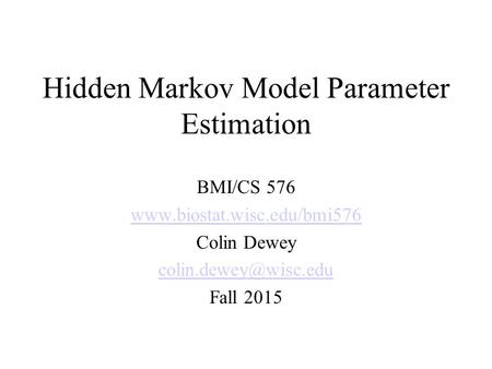 Hidden Markov Model Parameter Estimation BMI/CS 576  Colin Dewey Fall 2015.