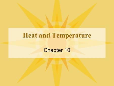 Heat and Temperature Chapter 10. Temperature Proportional to the average kinetic energy of all particles in an object –What is kinetic energy? –What.