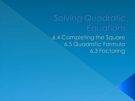  I. Solutions of Quadratic Equation: x-intercepts=solving=finding roots=finding the zeros A. One Real SolutionB. Two Real Solution C. No Real Solution.