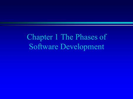 Chapter 1 The Phases of Software Development. Software Development Phases ● Specification of the task ● Design of a solution ● Implementation of solution.