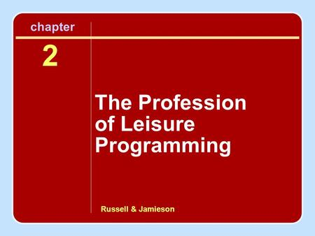 2 chapter Russell & Jamieson The Profession of Leisure Programming.