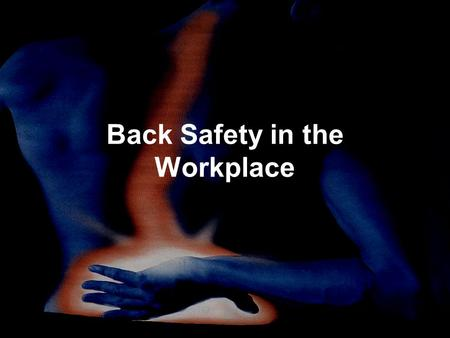 Back Safety in the Workplace. Back Safety & Lifting Training Objectives: –Back Injury Statistics –Common Causes of Back Injuries –Back Injury Prevention.