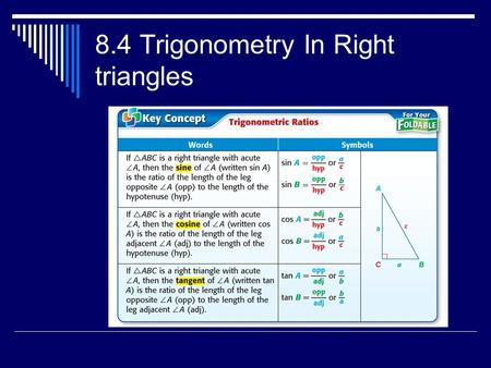 8.4 Trigonometry In Right triangles. A. Express sin L, cos L, and tan L as a fraction and as a decimal to the nearest ten thousandth.