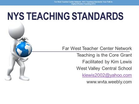 1 Far West Teacher Center Network - NYS Teaching Standards: Your Path to Highly Effective Teaching 2013 Far West Teacher Center Network Teaching is the.