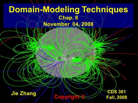 CDS 301 Fall, 2008 Domain-Modeling Techniques Chap. 8 November 04, 2008 Jie Zhang Copyright ©