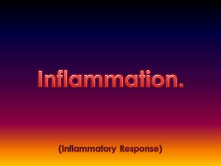 Damage to the body's tissue through a cut triggers a general, non-specific defensive response called inflammation. Inflammation has 3 main functions.