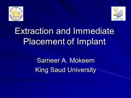 Extraction and Immediate Placement of Implant Sameer A. Mokeem King Saud University.