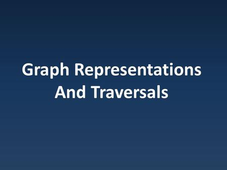 Graph Representations And Traversals. Graphs Graph : – Set of Vertices (Nodes) – Set of Edges connecting vertices (u, v) : edge connecting Origin: u Destination: