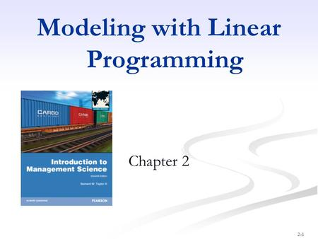 2-1 Modeling with Linear Programming Chapter 2. 2-2 Optimal Solution for New Objective Function Graphical Solution of Maximization Model (12 of 12) Maximize.