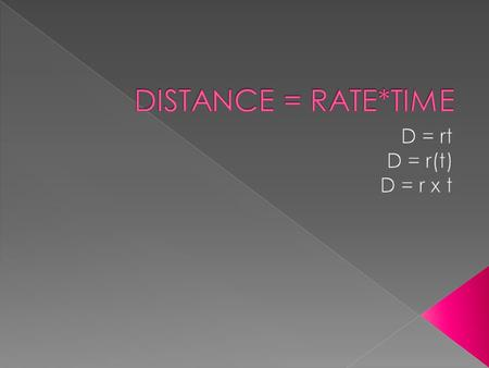  D = rt  Divide by rate (r) to get time (t) by itself  d/r = t  Distance/rate = time.