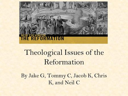 Theological Issues of the Reformation By Jake G, Tommy C, Jacob K, Chris K, and Neil C.