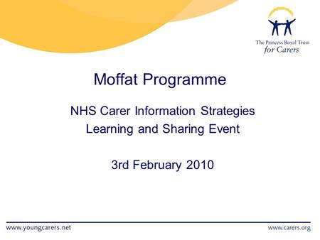 Moffat Programme NHS Carer Information Strategies Learning and Sharing Event 3rd February 2010.