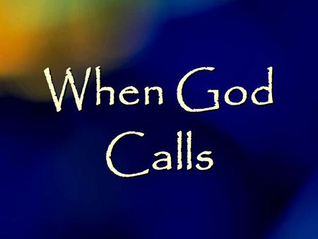When God Calls. Why Are We Here? You and I were saved to serve God.