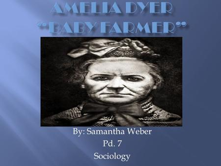 By: Samantha Weber Pd. 7 Sociology.  Born in Bristol in 1939, to a respected working class family, by the name of Amelia Hobley  Youngest of 5 (3 boys.