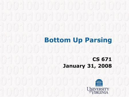 Bottom Up Parsing CS 671 January 31, 2008. CS 671 – Spring 2008 1 Where Are We? Finished Top-Down Parsing Starting Bottom-Up Parsing Lexical Analysis.