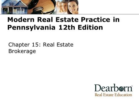 Modern Real Estate Practice in Pennsylvania 12th Edition Chapter 15: Real Estate Brokerage.