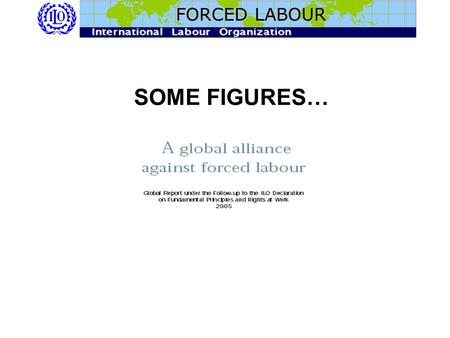 "SOME FIGURES… FORCED LABOUR. Article 3 - Use of terms For the purposes of this Protocol: (a) ""Trafficking in persons"" shall mean the recruitment,"