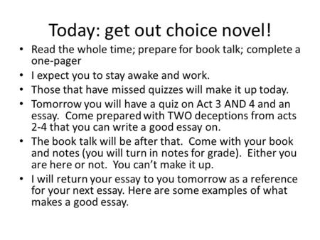 Today: get out choice novel! Read the whole time; prepare for book talk; complete a one-pager I expect you to stay awake and work. Those that have missed.