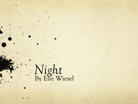 Night By Elie Wiesel. Author's bibliographical information Born in Sighet, Transylvania Very religious child; studied sacred Jewish texts His father owned.
