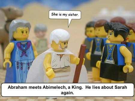 Abraham meets Abimelech, a King. He lies about Sarah again.