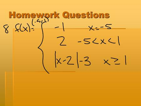 Homework Questions. QUIZ TIME! Piecewise Day 5  Finding Domain and Range.