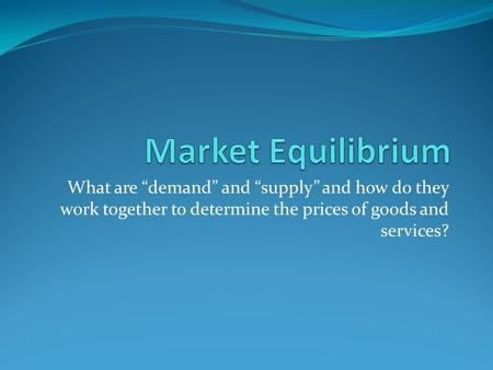 "What are ""demand"" and ""supply"" and how do they work together to determine the prices of goods and services?"