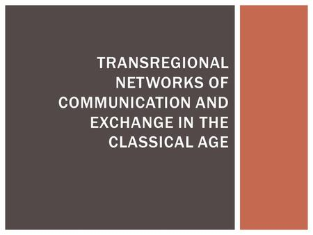 TRANSREGIONAL NETWORKS OF COMMUNICATION AND EXCHANGE IN THE CLASSICAL AGE.