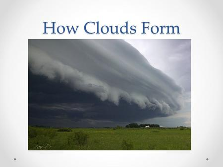 Cloud Formation. Bell-work 1.Two ways to saturate air: 1. 2. 2. As ...