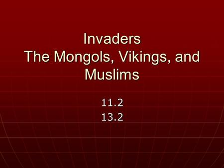 Invaders The Mongols, Vikings, and Muslims 11.213.2.