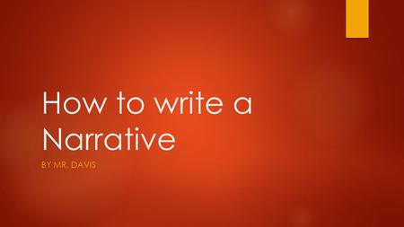 How to write a Narrative BY MR. DAVIS. What is a Narrative Essay.