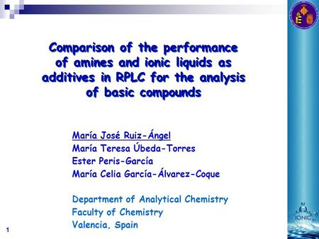 1 Comparison of the performance of amines and ionic liquids as additives in RPLC for the analysis of basic compounds María José Ruiz-Ángel María Teresa.