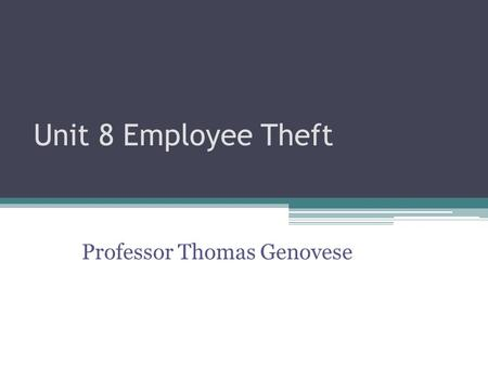 Unit 8 Employee Theft Professor Thomas Genovese. Occupational Fraud Corruption Fraudulent Financial Statements Asset Misappropriation.
