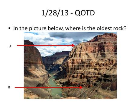 1/28/13 - QOTD In the picture below, where is the oldest rock? A B.