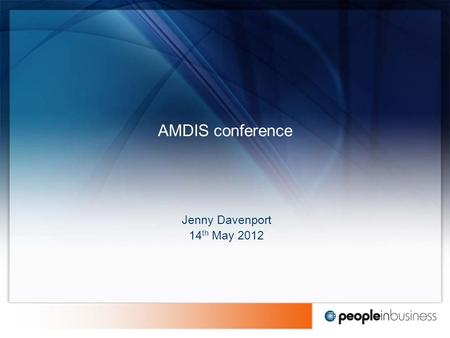 AMDIS conference Jenny Davenport 14 th May 2012. Influencing stakeholders Employer Brand Employee engagement What I will cover 2.