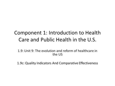 Component 1: Introduction to Health Care and Public Health in the U.S. 1.9: Unit 9: The evolution and reform of healthcare in the US 1.9c: Quality Indicators.