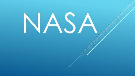 NASA. National Aeronautics and Space Administration Founded in 1958 as a result of the Soviet Unions launch of Sputnik.