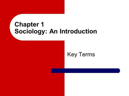 Chapter 1 Sociology: An Introduction Key Terms. sociological imagination The ability to see how social conditions affect our lives. social conditions.