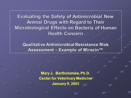 Evaluating the Safety of Antimicrobial New Animal Drugs with Regard to Their Microbiological Effects on Bacteria of Human Health Concern Qualitative Antimicrobial.