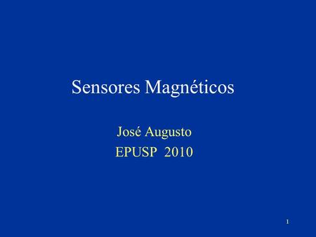 1 Sensores Magnéticos José Augusto EPUSP 2010. 2 The Types of Magnetic Sensors Reed Switches Variable Reluctance Flux-gate Magnetometers Magneto-Inductor.