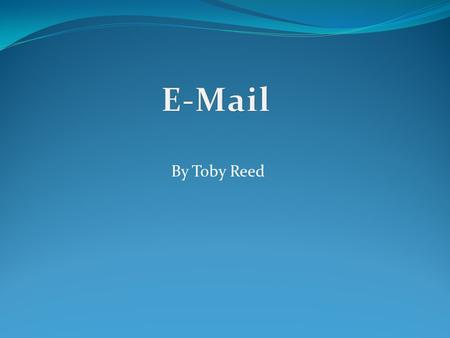 E-Mail By Toby Reed.