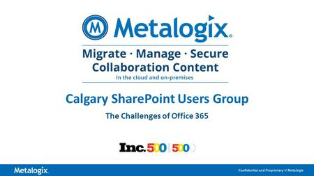 1 Calgary SharePoint Users Group The Challenges of Office 365.