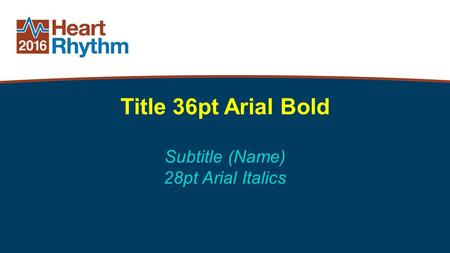 Title 36pt Arial Bold Subtitle (Name) 28pt Arial Italics.