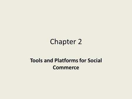 Chapter 2 Tools and Platforms for Social Commerce.