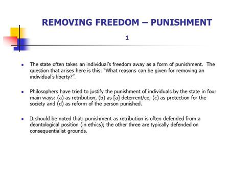 "REMOVING FREEDOM – PUNISHMENT 1 The state often takes an individual's freedom away as a form of punishment. The question that arises here is this: ""What."