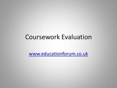 Coursework Evaluation www.educationforum.co.uk. Requirements The enquiry must be based on a range of sources (either primary or secondary or both) The.