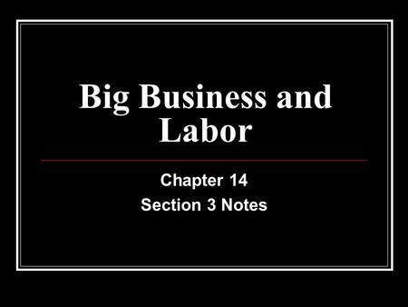 Big Business and Labor Chapter 14 Section 3 Notes.