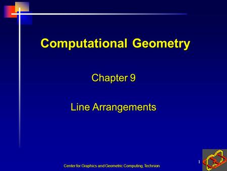 Center for Graphics and Geometric Computing, Technion 1 Computational Geometry Chapter 9 Line Arrangements.