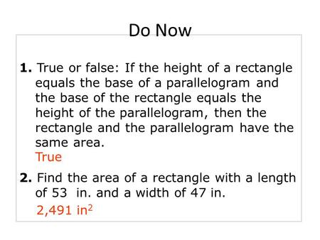 1. True or false: If the height of a rectangle equals the base of a parallelogram and the base of the rectangle equals the height of the parallelogram,