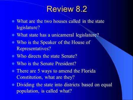 Review 8.2 What are the two houses called in the state legislature? What state has a unicameral legislature? Who is the Speaker of the House of Representatives?