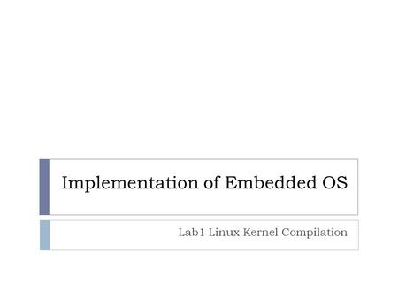 Implementation of Embedded OS Lab1 Linux Kernel Compilation.